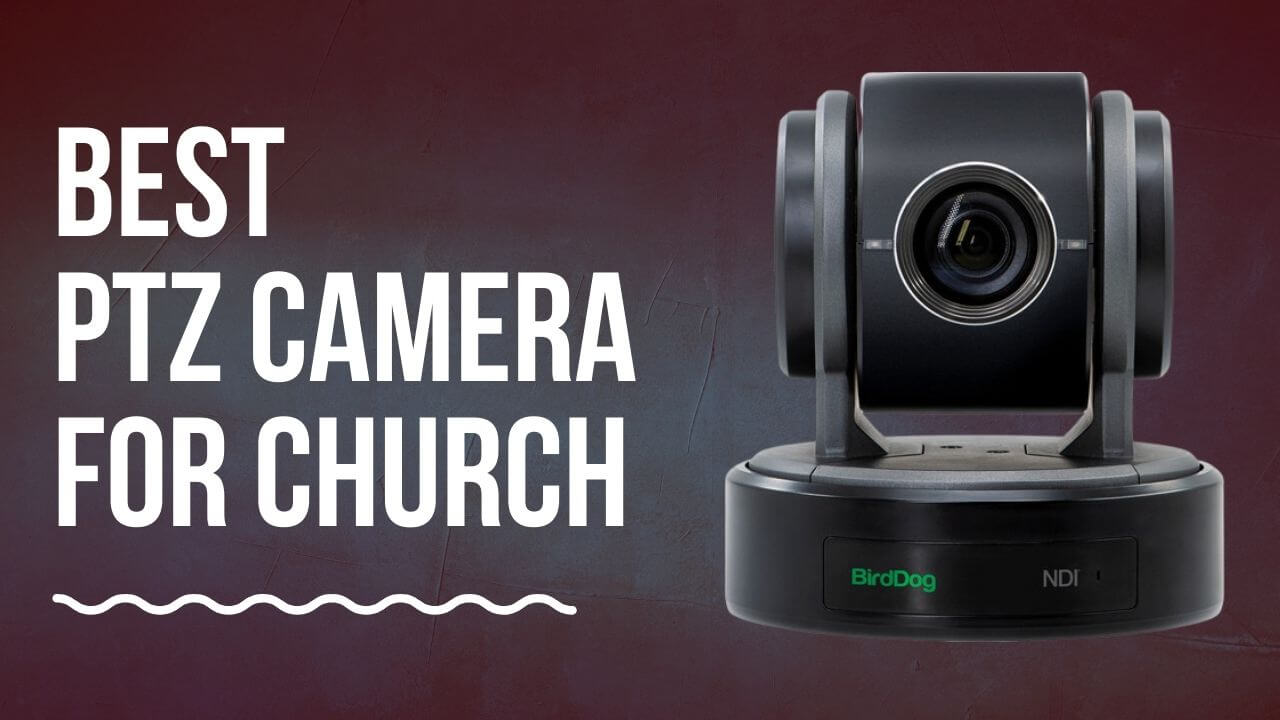 Best PTZ Camera For Church