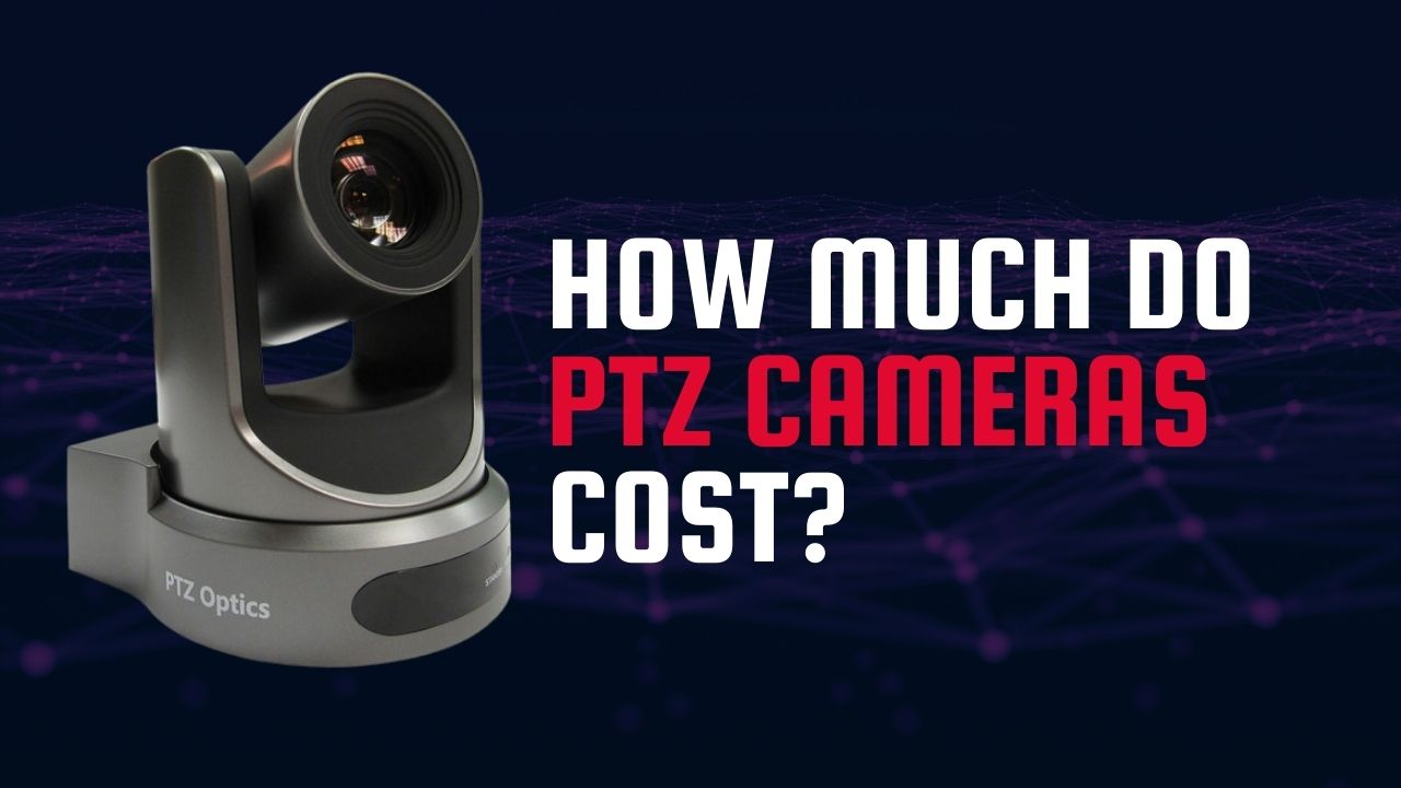 How Much Do PTZ Cameras Cost?